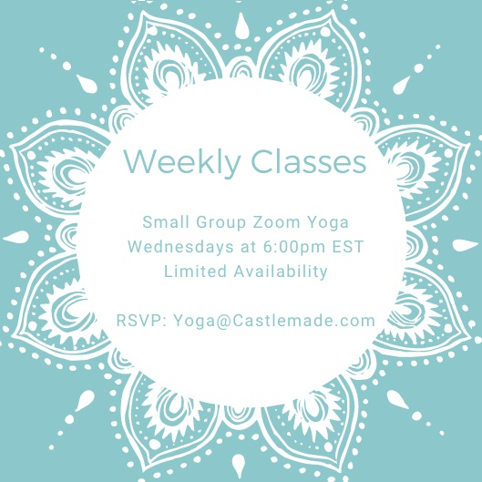 Weekly Classes Small Group Zoom Yoga Wednesday 6pm RSVP Yoga@Castlemade.com